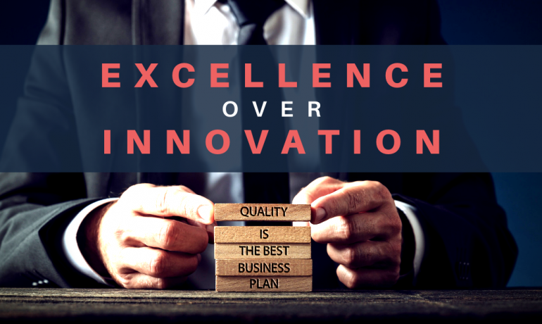 Why Excellence NOT Innovation Is The Secret Ingredient